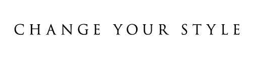 CHANGE YOUR STYLE
